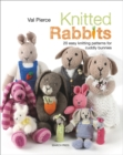 Knitted Rabbits : 20 Easy Knitting Patterns for Cuddly Bunnies