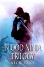 The Blood Ninja Trilogy : Blood Ninja, Lord Oda's Revenge and The Betrayal of the Living
