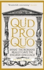 Quid Pro Quo : What the Romans Really Gave the English Language