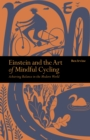 Einstein & The Art of Mindful Cycling : Achieving Balance in the Modern World