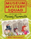 Museum Mystery Squad and the Case of the Moving Mammoth : The Case of the Moving Mammoth - eBook