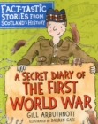 A Secret Diary of the First World War : Fact-tastic Stories from Scotland's History