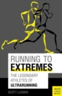 Running to Extremes : The Legendary Athletes of Ultrarunning