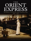 The Orient Express : The History of the World's Most Luxurious Train 1883-Present Day