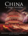 China - A Dark History : From Ancient Dynasties to the Communist Party