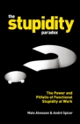 The Stupidity Paradox : The Power and Pitfalls of Functional Stupidity at Work