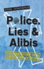 Police, Lies & Alibis : The True Story of a Front Line Officer