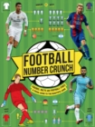 Football Number Crunch : Figures, Facts And Soccer Stats The World Of Football In Numbers