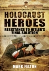 Holocaust Heroes : Resistance to Hitler's Final Solution