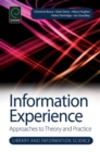 Information Experience : Approaches to Theory and Practice
