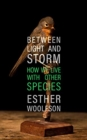 Between Light and Storm : How We Live With Other Species - Book
