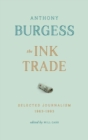 The Ink Trade : Selected Journalism 1961-1993