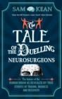 The Tale of the Duelling Neurosurgeons : The History of the Human Brain as Revealed by True Stories of Trauma, Madness, and Recovery