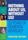 Nothing about us, without us! : 20 years of dementia advocacy