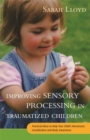 Improving Sensory Processing in Traumatized Children : Practical Ideas to Help Your Child's Movement, Coordination and Body Awareness