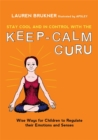 Stay Cool and In Control with the Keep-Calm Guru : Wise Ways for Children to Regulate their Emotions and Senses