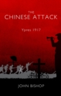 The Chinese Attack : Ypres 1917