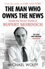 The Man Who Owns the News : Inside the Secret World of Rupert Murdoch - Book