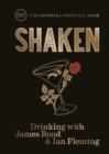 Shaken : Drinking with James Bond and Ian Fleming, the official cocktail book - Book