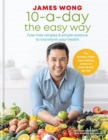 10-a-Day the Easy Way : Fuss-free Recipes & Simple Science to Transform your Health