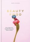 Beauty Food : 85 recipes for health & beauty from within