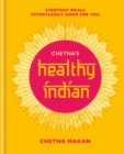 Chetna's Healthy Indian : Everyday family meals effortlessly good for you