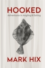 HOOKED : Adventures in Angling and Eating - Book