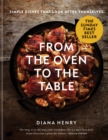 From the Oven to the Table : Simple dishes that look after themselves - Book