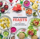 Vegan Goodness: Feasts : Plant-Based Meals for Big and Little Gatherings - Book