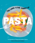 The Long and the Short of Pasta : A collection of treasured Italian dishes