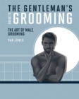 The Gentleman's Guide to Grooming : The art of male grooming