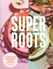 Super Roots : Cooking with Healing Spices to Boost Your Mood - Book