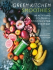 Green Kitchen Smoothies : Healthy and colourful smoothies for everyday