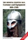 The Medieval Fighting Man : Costume and Equipment 800-1500
