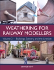 Weathering for Railway Modellers : Volume 2 - Buildings, Scenery and the Lineside