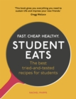 Student Eats : Fast, Cheap, Healthy - the Best Tried-and-Tested Recipes for Students - Book