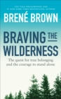 Braving the Wilderness : The quest for true belonging and the courage to stand alone - Book