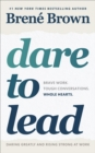 Dare to Lead : Brave Work. Tough Conversations. Whole Hearts. - Book