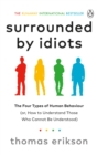 Surrounded by Idiots : The Four Types of Human Behaviour (or, How to Understand Those Who Cannot Be Understood) - Book