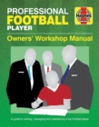 Professional Football Player Owners' Workshop Manual : A Guide to Owning, Managing and Maintaining a Top Football Player