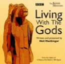 Living With The Gods : The BBC Radio 4 series