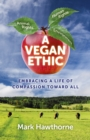 A Vegan Ethic : Embracing a Life of Compassion Toward All