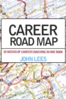 Career Road Map : 52 weeks of career coaching in one book