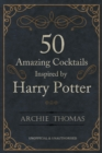 50 Amazing Cocktails Inspired by Harry Potter - eBook