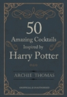 50 Amazing Cocktails Inspired by Harry Potter - Book