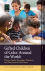 Gifted Children of Color Around the World : Diverse Needs, Exemplary Practices and Directions for the Future