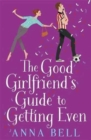 The Good Girlfriend's Guide to Getting Even : Funny and fresh, this is your next perfect romantic comedy - Book