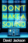 Don't Make a Sound : The darkest, most gripping thriller you will read this year