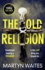 The Old Religion : Dark and Chillingly Atmospheric. Perfect for fans of Peter May