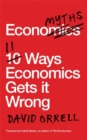 Economyths : 11 Ways Economics Gets it Wrong